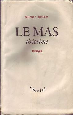 #roman : Le Mas Théotime - Henri Bosco. E. Charlot, 1946. 360 pp. brochées. Dédicace de l'auteur.