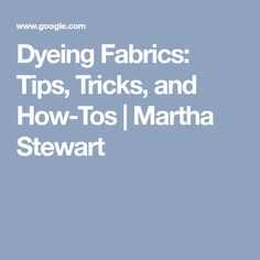 Dyeing Fabrics: Tips, Tricks, and How-Tos | Martha Stewart