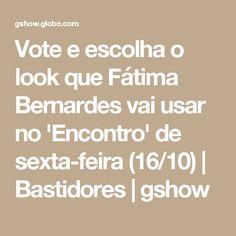 Vote e escolha o look que Fátima Bernardes vai usar no 'Encontro' de sexta-feira (16/10) | Bastidores | gshow