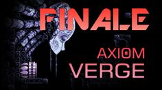 So many lasers!!! | Axiom Verge (PS4) | Finale