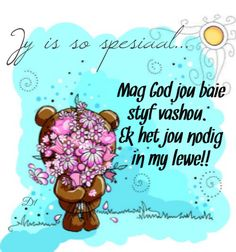 Jy is so spesiaal. Ek het jou nodig in my lewe! Prayer Quotes, Wisdom Quotes, Qoutes, Birthday Messages, Birthday Wishes, Afrikaans Language, Christian Greetings, Lekker Dag, Baby Boy Knitting Patterns