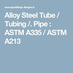 Alloy Steel Tube / Tubing /. Pipe : ASTM A335 / ASTM A213