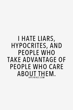 Which is why i hate him. Hes always lied, he has always been a major hypocrite even in ways that i cannot mentally understand how he doesnt see it himself, and i have never in my life been so taken for granted. I treat him like a king, too. Now Quotes, True Quotes, Great Quotes, Quotes To Live By, Funny Quotes, Inspirational Quotes, I Got Me Quotes, Trust No One Quotes, Honest Quotes