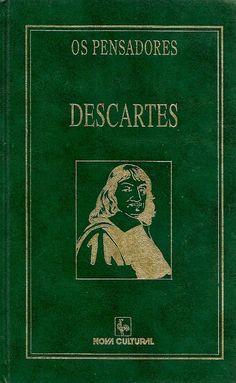 DESCARTES, Rene. Discurso do método; As paixões da alma; Meditações. São Paulo: Nova Cultural, 2000. 335 p. (Coleção Os Pensadores [Nova Cultural]). ISBN 8535107126. Inclui bibliografia; 21x13cm.  Palavras-chave: FILOSOFIA; DESCARTES, RENE, 1596-1650 ; FILOSOFIA FRANCESA.  CDU 101.9 / D445d / 2000