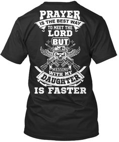 Prayer Is The Best Way To Meet The Lord But Messing With My Daughter Is Faster T-Shirt Back
