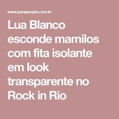 Lua Blanco esconde mamilos com fita isolante em look transparente no Rock in Rio