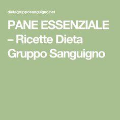 PANE ESSENZIALE – Ricette Dieta Gruppo Sanguigno