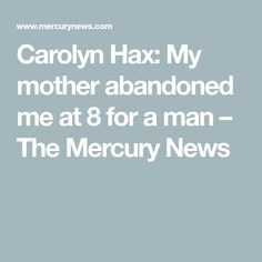 Carolyn Hax: My mother abandoned me at 8 for a man – The Mercury News Family Of Origin, Dad N Me, Thinking Of Someone, Another Man, You Tried, I Am Happy, Mind Blown, To Tell, Mercury