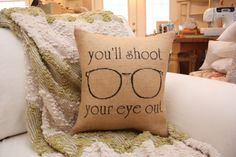 Burlap Pillow - Christmas Story You'll Shoot Your Eye Out by HeSheChic on Etsy https://www.etsy.com/listing/167988729/burlap-pillow-christmas-story-youll