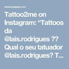 """Tattoo2me on Instagram: """"Tattoos da @lais.rodrigues❤️  Qual o seu tatuador @lais.rodrigues?  Tatuados usem #t2me Tatuadores querem mostrar seus trabalhos? Usem…"""""""