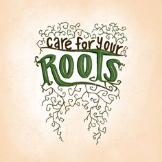 JUST LIKE FLOWERS NEED healthy roots, so do your teeth! How do you keep them healthy?  Brush and Floss!