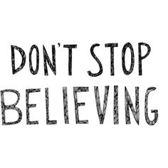 Don't Stop Believing 8x10 Typography Inspirational Quote Print (200 CNY) ❤ liked on Polyvore featuring home, home decor, wall art, quotes, words, text, backgrounds, fillers, phrase and saying