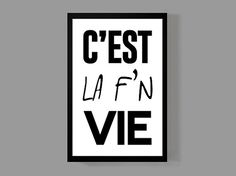 C'est La F'N Vie (Such is life) - Poster Print 11x17 Size - C'est La Vie, sassy/quirky, home decor, gift on Etsy, $14.00