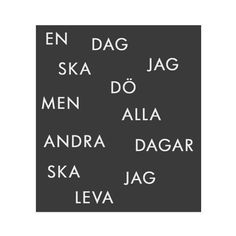 Translation: One day I'll die, but all the others I will live. Swedish Quotes, Best Quotes, Life Quotes, Thats The Way, Lyric Quotes, True Words, Cool Words, Quotations, Texts