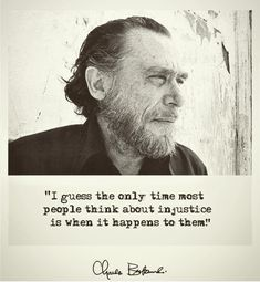 """I guess the only time people think about injustice is when it happens to them"" -Charles Bukowski [1080x1080] http://ift.tt/2B4TCm8 quotes"