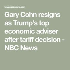 Gary Cohn resigns as Trump's top economic adviser after tariff decision - NBC News Top Trumps, Nbc News, Politics, Tops