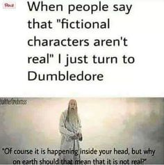 In times of trouble Dumbledore comes to me speaking words of wisdom