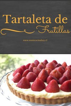 Una tartaleta de frutillas es perfecta para la once de cualquier domingo de verano o para el postre. Esta receta es practica y bien explicada. Chilean Recipes, Chilean Food, Peruvian Recipes, Catering Food, Fruit Tart, Sweet Pie, Bread Cake, English Food, Food Humor