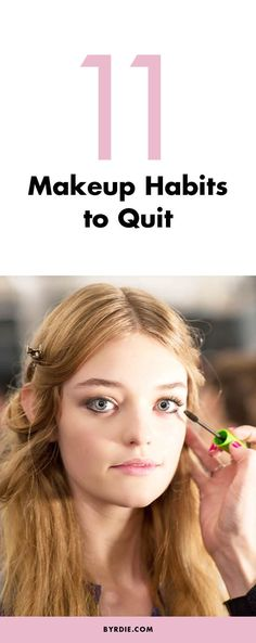11 habits makeup artists want you to quit
