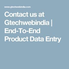 Contact us at Gtechwebindia | End-To-End Product Data Entry