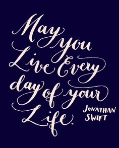 Day 117: May you live every day of your life. Jonathan Swift. (handlettering by Kelly Cummings)