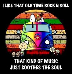 That old time rock n roll soothes the soul Hippie Peace, Hippie Love, Hippie Hippie Love, Hippie Art, Hippie Chick, Peace Love Happiness, Peace And Love, Hippie Quotes, Snoopy Pictures, Snoopy Wallpaper, Peanuts Cartoon