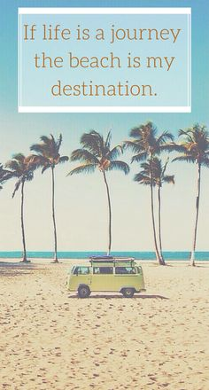 If life is a journey the beach is my destination. Click on this pic to see a pinable selection of ocean and summer quotes!