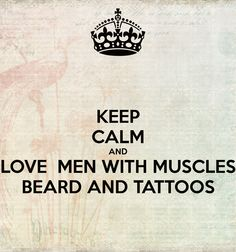 KEEP CALM AND LOVE  MEN WITH MUSCLES BEARD AND TATTOOS