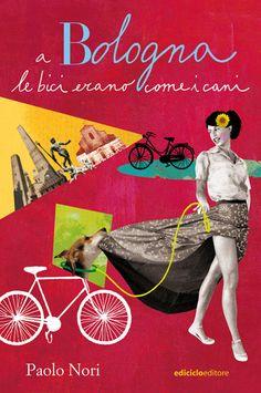 Paolo Nori, A Bologna le bici erano come i cani