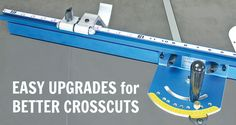 Easy Upgrades for Better Crosscuts