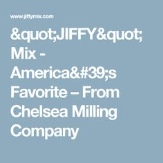 """JIFFY"" Mix - America's Favorite – From Chelsea Milling Company"