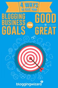 4 Ways To Take Your Blogging Business Goals From Good To Great via @adamjc