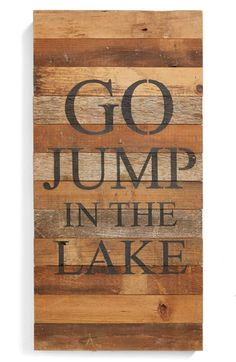 Free shipping and returns on Second Nature By Hand 'Go Jump in the Lake' Repurposed Wood Wall Art at Nordstrom.com. Rustic wall art handcrafted from naturally distressed, repurposed wood is stenciled with a sassy slogan that's open to interpretation.