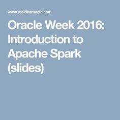 Oracle Week 2016: Introduction to Apache Spark (slides)