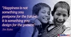 """""""Happiness is not something you postpone for the future; it is something you design for the present. Jim Rohn, Career Quotes, Wednesday Wisdom, Happiness, Future, Learning, Happy, Design, Future Tense"""