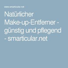 Natürlicher Make-up-Entferner - günstig und pflegend - smarticular.net