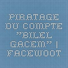 "Piratage du compte ""Bilel Gacem"" | Facewoot"