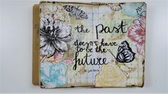 Art Journal Page Featuring Graphicstock ~ The past doesn't have to be the future https://youtu.be/4_8bQN7vGBw