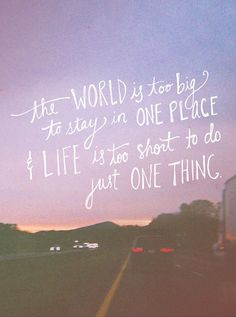 the world is too big and life is too short...