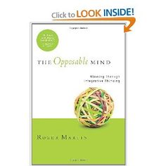 The Opposable Mind, by Roger Martin. Learn to use opposing ideas to find a better solution.
