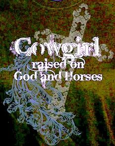 Cowgirl raised on God & Horses <3 this!!!