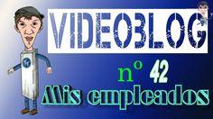 Video-Blog 42 - Mis empleados