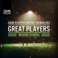 Inspiration Quote: Good players inspire themselves. Great players inspire others