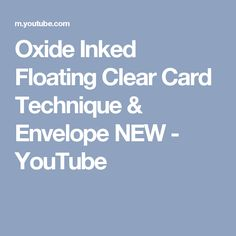 Oxide Inked Floating Clear Card Technique & Envelope NEW - YouTube