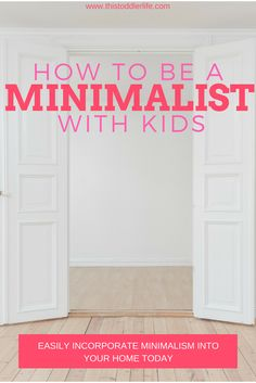 How to be a minimalist with kids. Minimalism with kids toys. Minimalism for families. Minimalism with kids tips.