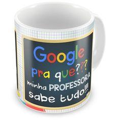 Caneca de Porcelana Google Pra Que? Minha Professora Sabe Tudo