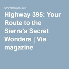 Highway 395: Your Route to the Sierra's Secret Wonders | Via magazine