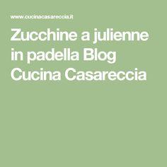 Zucchine a julienne in padella Blog Cucina Casareccia