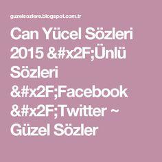 Can Yücel Sözleri 2015 /Ünlü Sözleri /Facebook /Twitter ~ Güzel Sözler