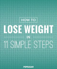 Here's a no-fuss, straightforward, 11-step guide to losing weight.